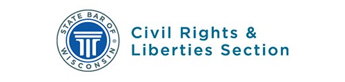 State Bar of Wisconsin Civil Rights and Liberties Section