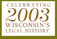 2003: Celebrating Wisconsin's Legal History