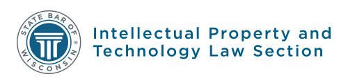 State Bar of Wisconsin Intellectual Property and Technology Law Section