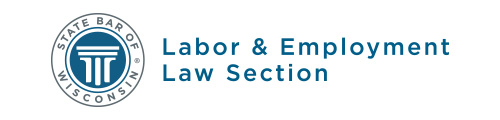 State Bar of Wisconsin Labor & Employment Law Section
