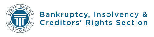 State Bar of Wisconsin Bankruptcy Involvency & Creditors Rights Section