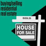 Buying/Selling Residential Real Estate