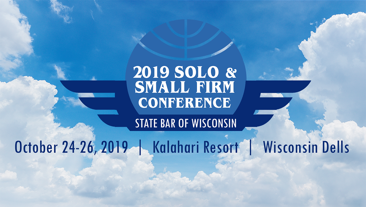 2019 Solo & Small Firm Conference - State Bar of Wisconsin - October 24-26, 2019 - Kalahari Resort, Wisconsin Dells